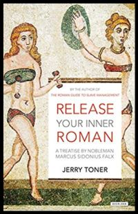 Release Your Inner Roman: A Treatise by Marcus Sidonius Falx