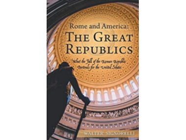 Rome and America: The Great Republics by Walter Signorelli