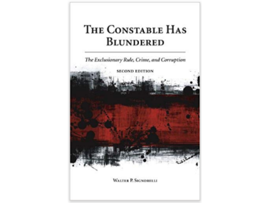 The Constable Has Blundered: The Exclusionary Rule, Crime, and Corruption by Walter Signorelli