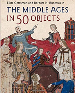 The Middle Ages in 50 Objects by Elina Gertsman and Barbara H Rosenwein