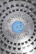 Pantheon: A New History of Roman Religion by Jörg Rüpke