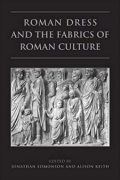 Roman Dress and the Fabrics of Roman Culture by J. Edmondson and A. Keith