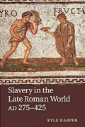 Slavery in the Late Roman World, AD 275-425 by Kyle Harper