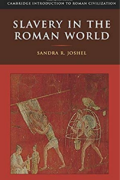 Slavery in the Roman World (Cambridge Introduction to Roman Civilization) by Sandra R. Joshel