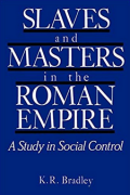 Slaves and Masters in the Roman Empire: A Study in Social Control by K. R. Bradley