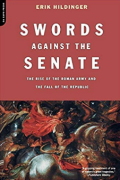 Swords Against The Senate: The Rise Of The Roman Army And The Fall Of The Republic by Erik Hildinger