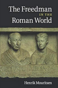 The Freedman in the Roman World by Professor Henrik Mouritsen