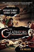 The Gladiators: History's Most Deadly Sport by Fik Meijer