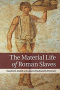 The Material Life of Roman Slaves by Sandra R. Joshel