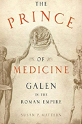 The Prince of Medicine: Galen in the Roman Empire by Susan P. Mattern