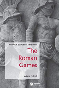 The Roman Games: A Sourcebook by Alison Futrell